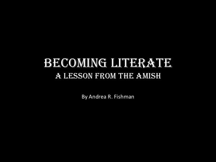Becoming Literate A Lesson From The Amish      By Andrea R. Fishman
