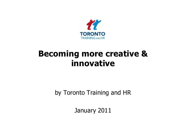 Becoming more creative & innovative<br />by Toronto Training and HR <br />January 2011<br />