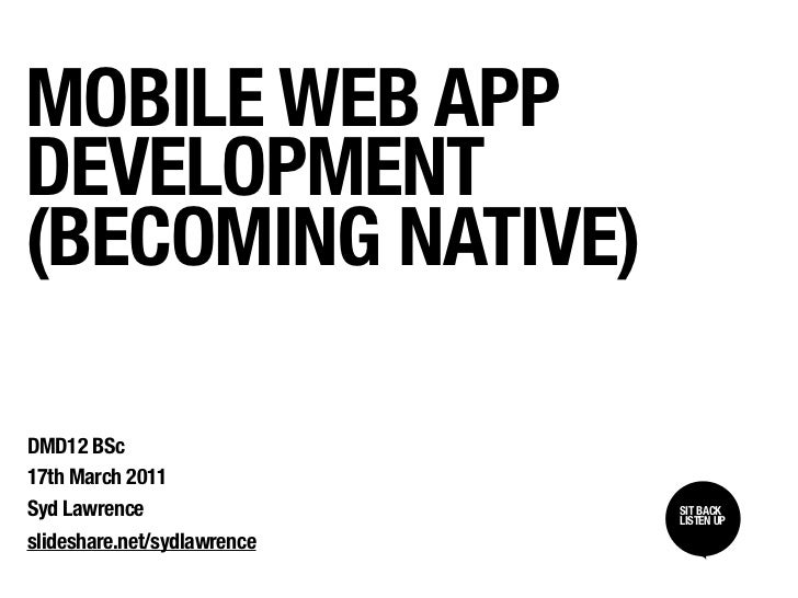 MOBILE WEB APPDEVELOPMENT(BECOMING NATIVE)DMD12 BSc17th March 2011Syd Lawrence                 SIT BACK /                 ...