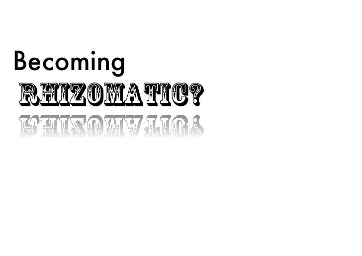 BecomingRhizomatic?
