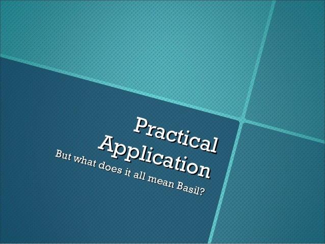 PracticalPracticalApplicationApplicationBut what does it all mean Basil?But what does it all mean Basil?