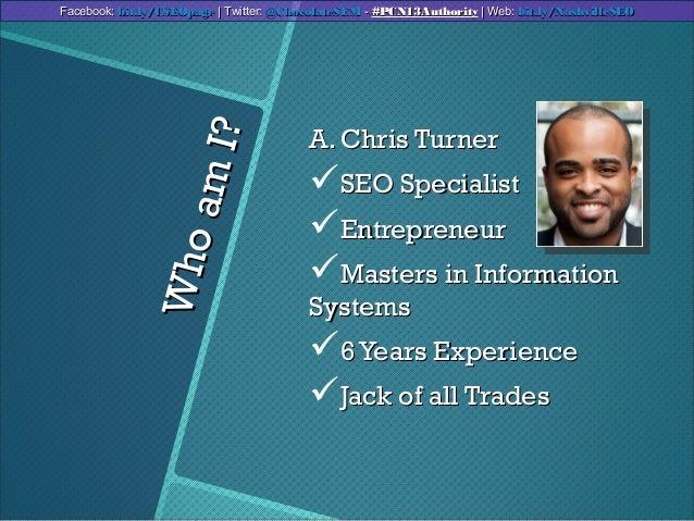 WhoamI?WhoamI?A. Chris TurnerA. Chris TurnerSEO SpecialistSEO SpecialistEntrepreneurEntrepreneurMasters in InformationM...