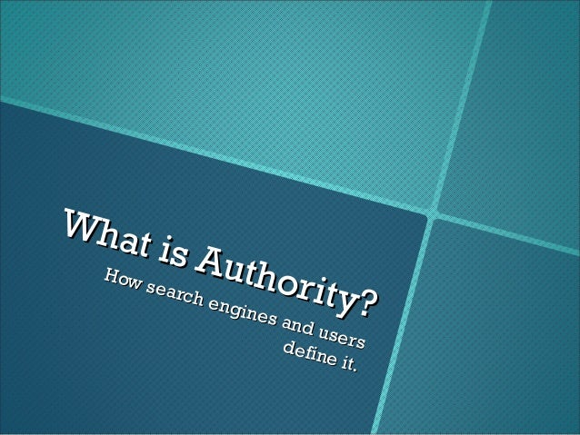 What is Authority?What is Authority?How search engines and usersHow search engines and usersdefine it.define it.