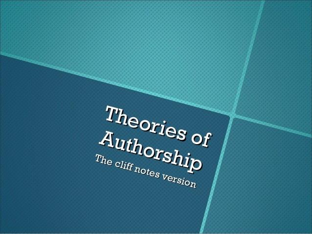 Theories ofTheories ofAuthorshipAuthorshipThe cliff notes versionThe cliff notes version