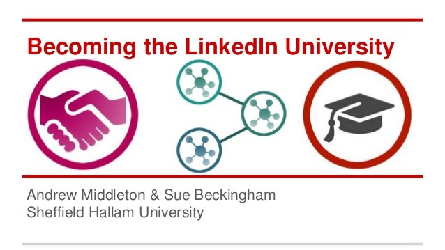 Becoming the LinkedIn University Andrew Middleton & Sue Beckingham Sheffield Hallam University