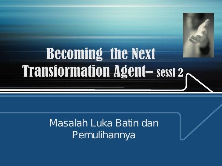 Becoming  the Next  Transformation Agent–  sessi 2 Masalah Luka Batin dan Pemulihannya