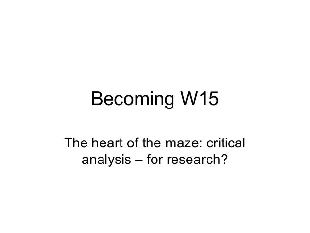 Becoming W15 The heart of the maze: critical analysis – for research?