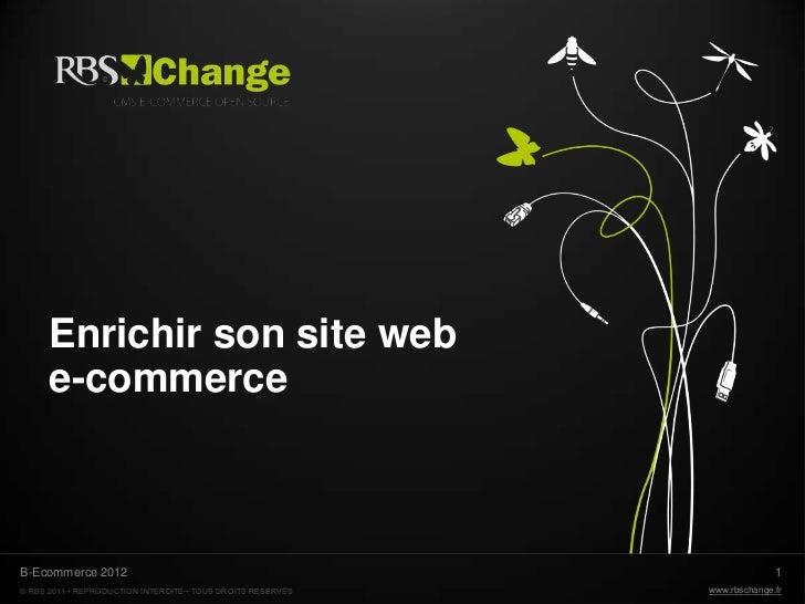 Enrichir son site web      e-commerceB-Ecommerce 2012                                                           1© RBS 201...