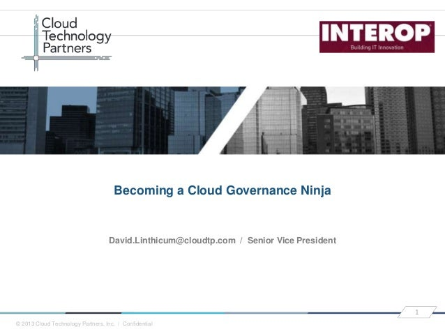 © 2013 Cloud Technology Partners, Inc. / Confidential 1 David.Linthicum@cloudtp.com / Senior Vice President Becoming a Clo...