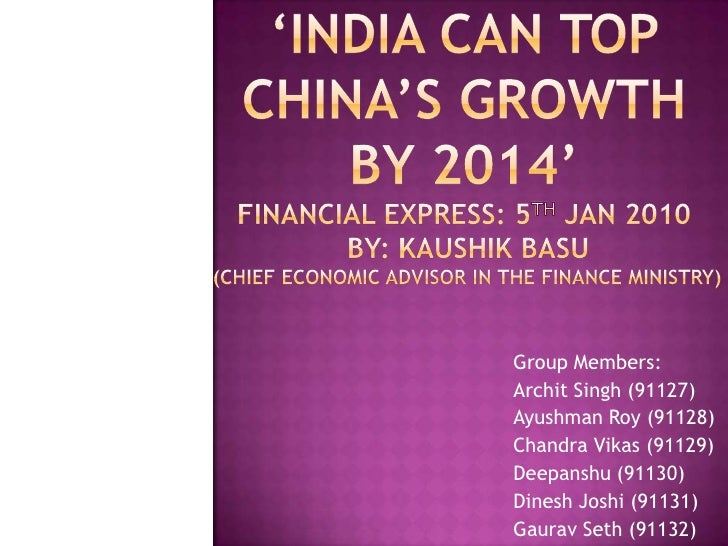 'INDIA CAN TOP CHINA'S GROWTH BY 2014'FINANCIAL EXPRESS: 5th JAN 2010 BY: KaushikBasu (chief economic advisor in the finan...