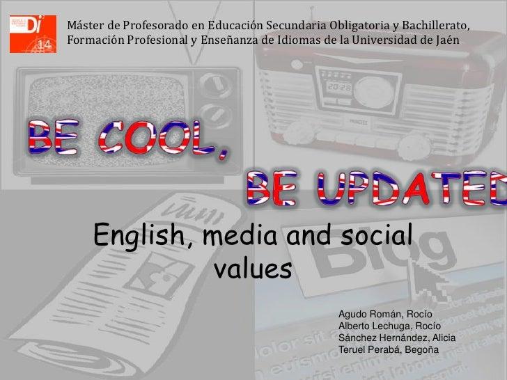 English, media and social values<br />Máster de Profesorado en Educación Secundaria Obligatoria y Bachillerato, Formación ...