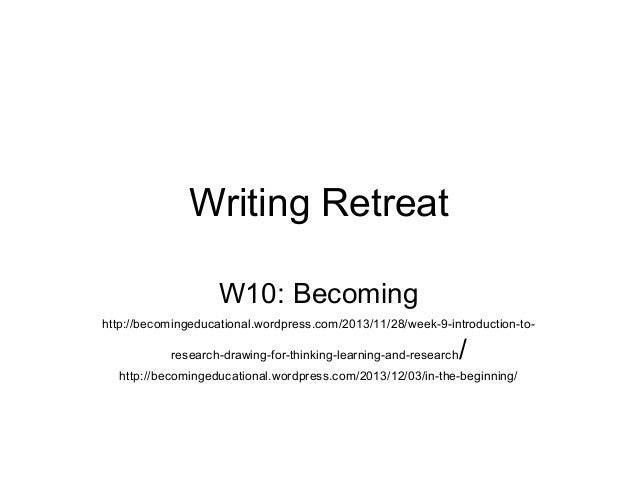 Writing Retreat W10: Becoming http://becomingeducational.wordpress.com/2013/11/28/week-9-introduction-toresearch-drawing-f...