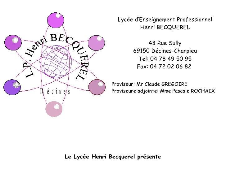 Lycée d'Enseignement Professionnel Henri BECQUEREL 43 Rue Sully 69150 Décines-Charpieu Tel: 04 78 49 50 95 Fax: 04 72 02 0...
