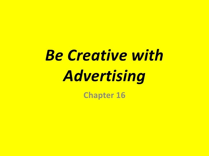 Be Creative with  Advertising     Chapter 16