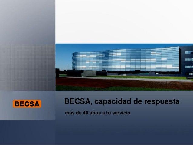 BECSA, capacidad de respuesta más de 40 años a tu servicio