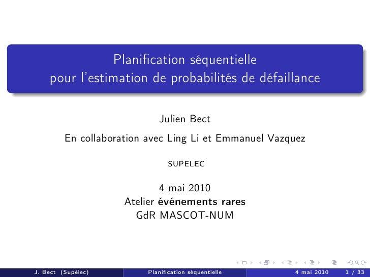 Planification séquentielle    pour l'estimation de probabilités de défaillance                            Julien Bect      ...