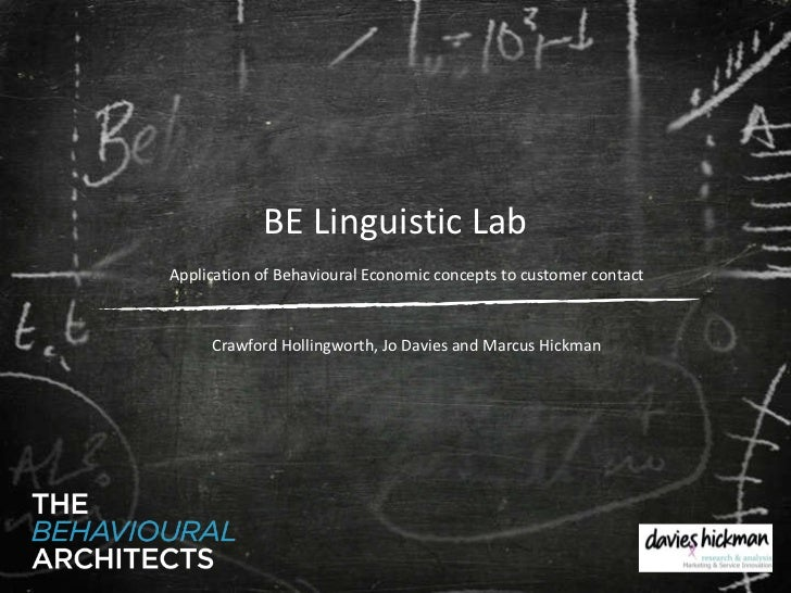 BE Linguistic Lab Application of Behavioural Economic concepts to customer contact Crawford Hollingworth, Jo Davies and Ma...