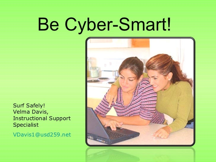 Be Cyber-Smart! Surf Safely! Velma Davis, Instructional Support Specialist [email_address]