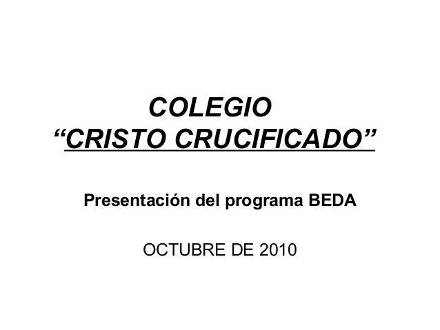 """COLEGIO """"CRISTO CRUCIFICADO"""" Presentación del programa BEDA OCTUBRE DE 2010"""