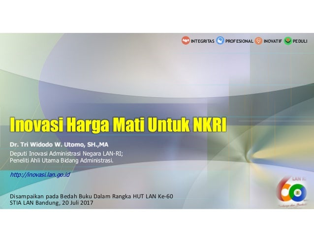 Dr. Tri Widodo W. Utomo, SH.,MA Deputi Inovasi Administrasi Negara LAN-RI; Peneliti Ahli Utama Bidang Administrasi. http:/...