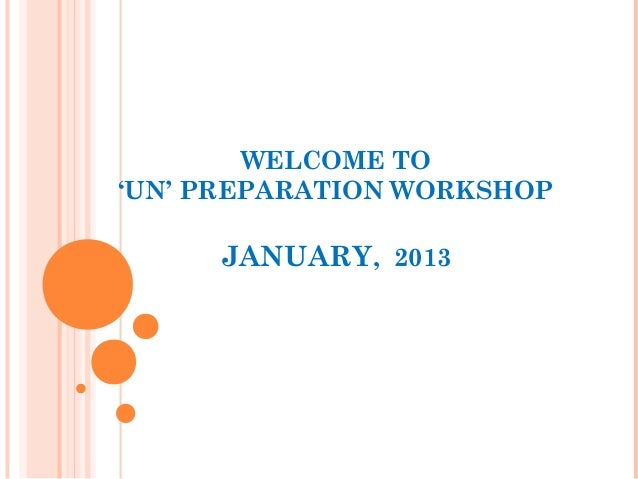 WELCOME TO'UN' PREPARATION WORKSHOP     JANUARY, 2013