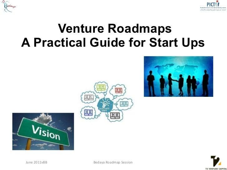 Venture Roadmaps A Practical Guide for Start Ups  June 2011vBB Bedaya Roadmap Session
