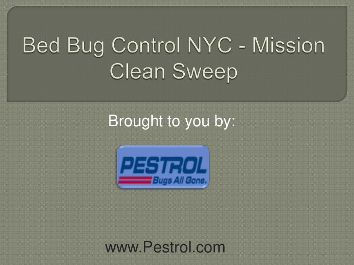 Bed Bug Control NYC - Mission Clean Sweep<br />Brought to you by:<br />www.Pestrol.com<br />