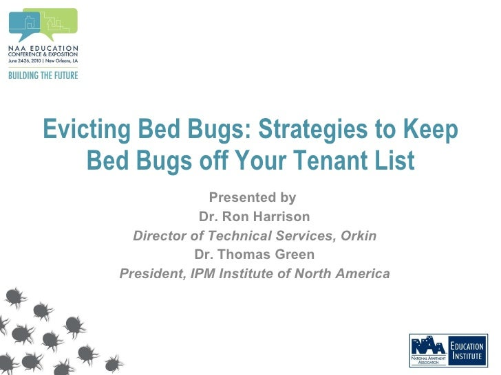 Evicting Bed Bugs: Strategies to Keep Bed Bugs off Your Tenant List Presented by  Dr. Ron Harrison Director of Technical S...