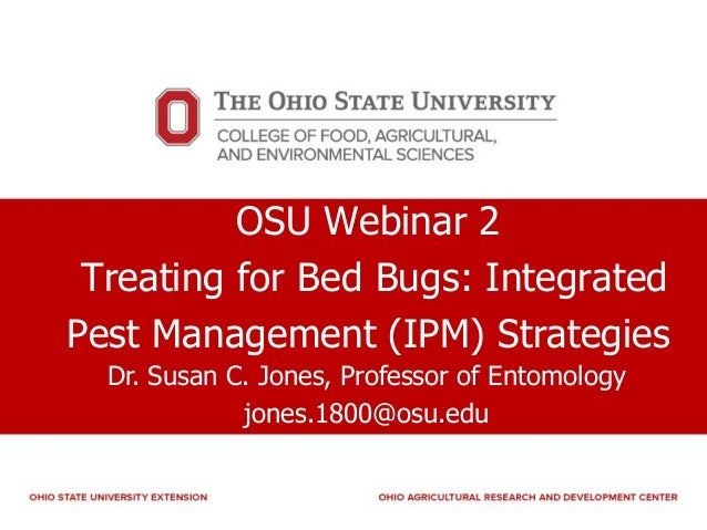 OSU Webinar 2 Treating for Bed Bugs: Integrated Pest Management (IPM) Strategies Dr. Susan C. Jones, Professor of Entomolo...