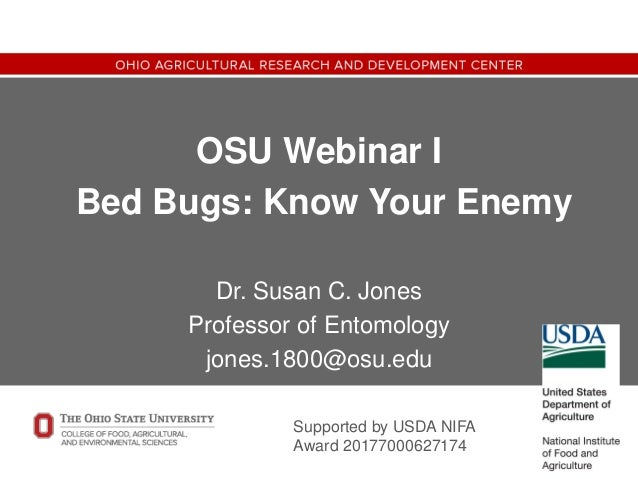 OSU Webinar I Bed Bugs: Know Your Enemy Dr. Susan C. Jones Professor of Entomology jones.1800@osu.edu Supported by USDA NI...