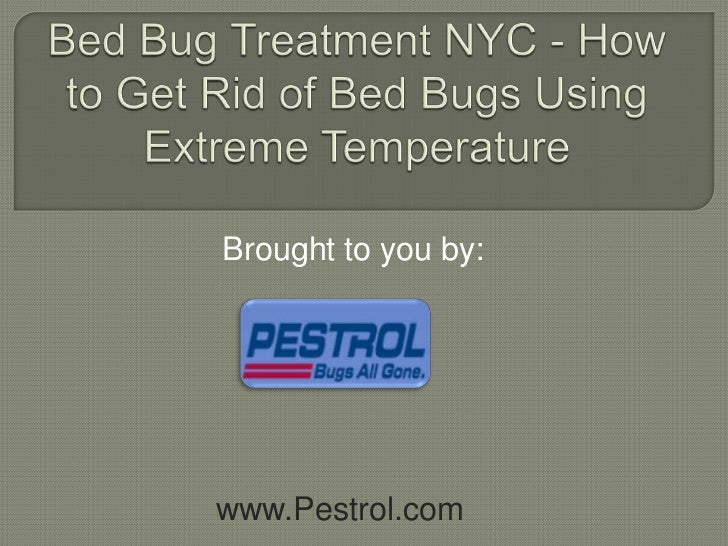 Bed Bug Treatment NYC - How to Get Rid of Bed Bugs Using Extreme Temperature<br />Brought to you by:<br />www.Pestrol.com<...