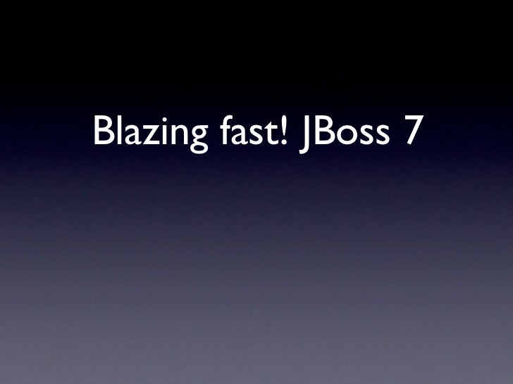 Blazing fast! JBoss 7