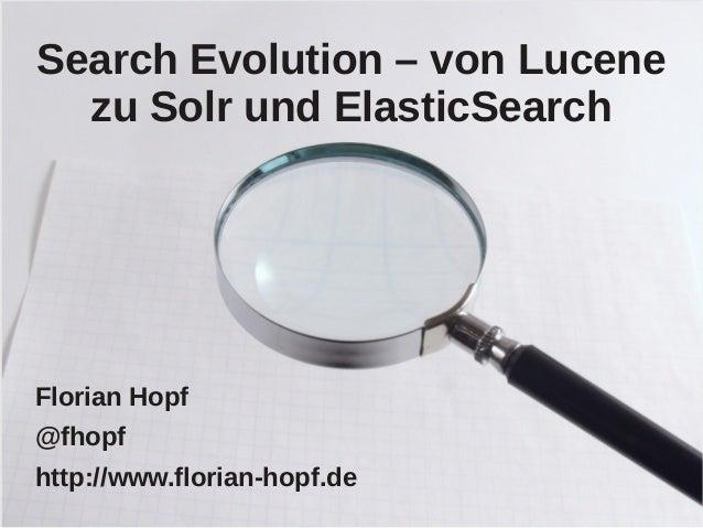 Search Evolution – von Lucene  zu Solr und ElasticSearchFlorian Hopf@fhopfhttp://www.florian-hopf.de