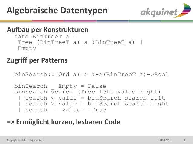 Algebraische DatentypenAufbau per Konstrukturen      data BinTreeT a =       Tree (BinTreeT a) a (BinTreeT a)         Empt...