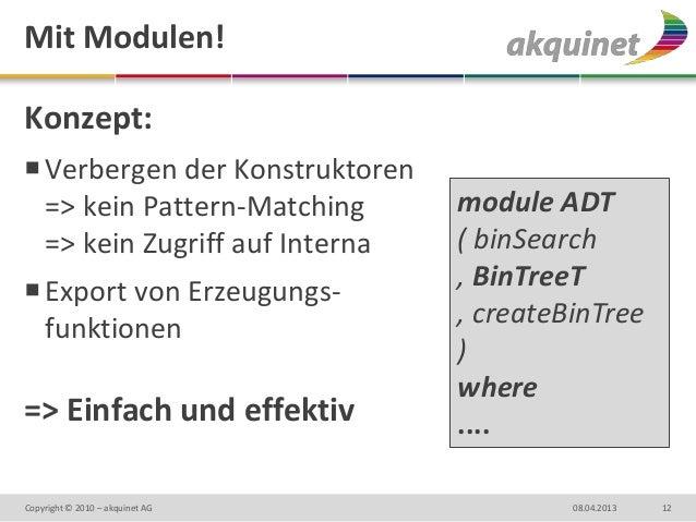 Mit Modulen!Konzept: Verbergen der Konstruktoren  => kein Pattern-Matching       module ADT  => kein Zugriff auf Interna ...