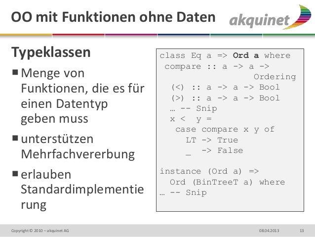 OO mit Funktionen ohne DatenTypeklassen                      class Eq a => Ord a where                                  co...