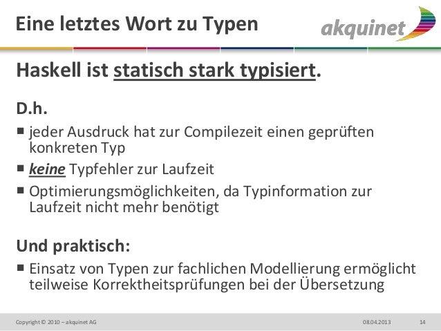 Eine letztes Wort zu TypenHaskell ist statisch stark typisiert.D.h. jeder Ausdruck hat zur Compilezeit einen geprüften  k...