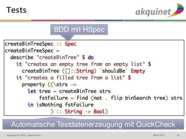 Tests                                 BDD mit HSpec    Automatische Testdatenerzeugung mit QuickCheckCopyright © 2010 – ak...
