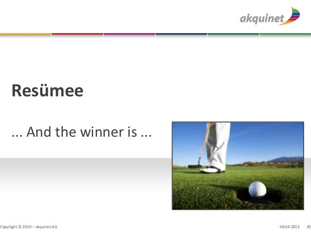 Resümee     ... And the winner is ...Copyright © 2010 – akquinet AG   08.04.2013   30
