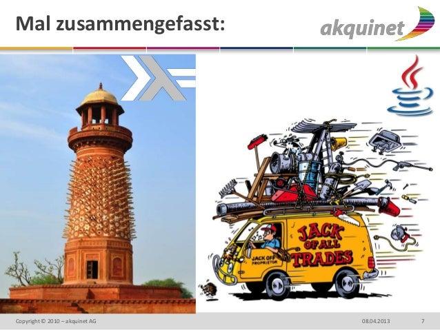 Mal zusammengefasst:Copyright © 2010 – akquinet AG   08.04.2013   7