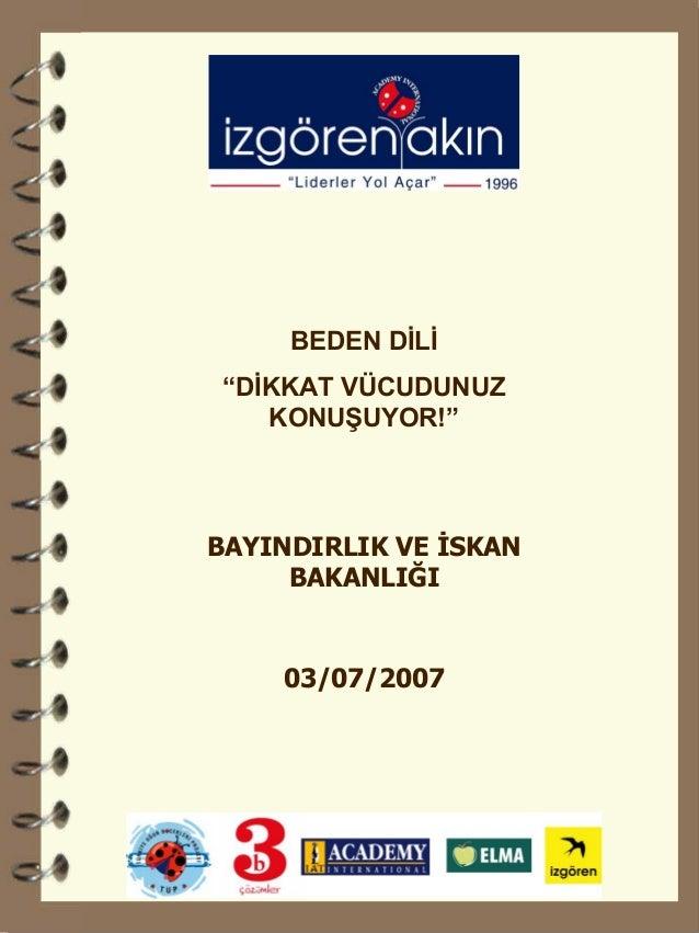 """03/07/2007  BEDEN DİLİ  """"DİKKAT VÜCUDUNUZ KONUŞUYOR!""""  BAYINDIRLIK VE İSKAN BAKANLIĞI"""