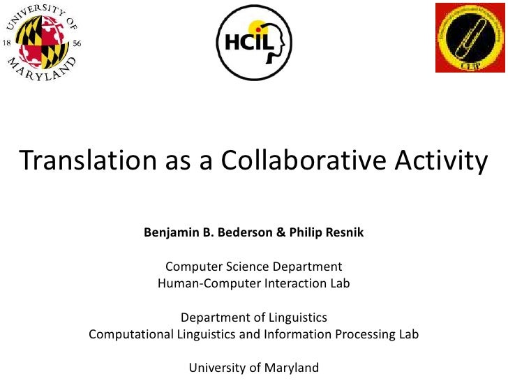 Translation as a Collaborative Activity<br />Benjamin B. Bederson & Philip Resnik<br />Computer Science Department<br />Hu...