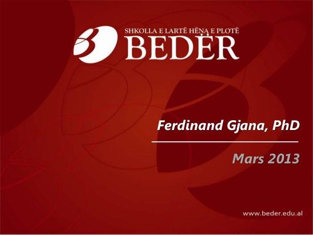 Ferdinand Gjana, PhD          Mars 2013