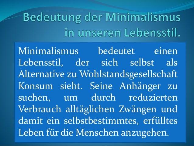Minimalismus bedeutet einen Lebensstil, der sich selbst als Alternative zu Wohlstandsgesellschaft Konsum sieht. Seine Anhä...