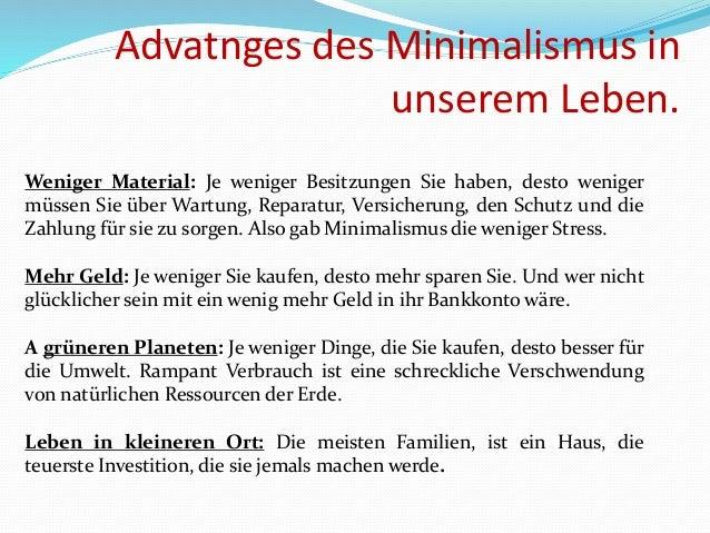 Advatnges des Minimalismus in unserem Leben. Weniger Material: Je weniger Besitzungen Sie haben, desto weniger müssen Sie ...