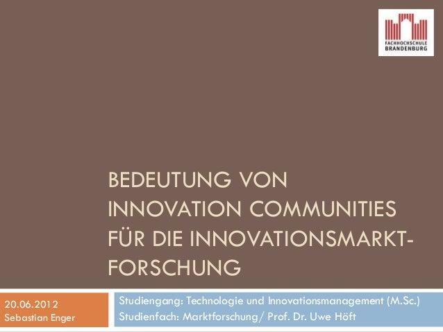 BEDEUTUNG VON INNOVATION COMMUNITIES FÜR DIE INNOVATIONSMARKT- FORSCHUNG Studiengang: Technologie und Innovationsmanagemen...