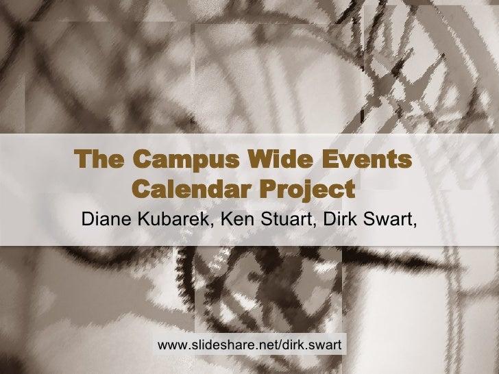 The Campus Wide Events Calendar Project Diane Kubarek, Ken Stuart, Dirk Swart,  www.slideshare.net/dirk.swart