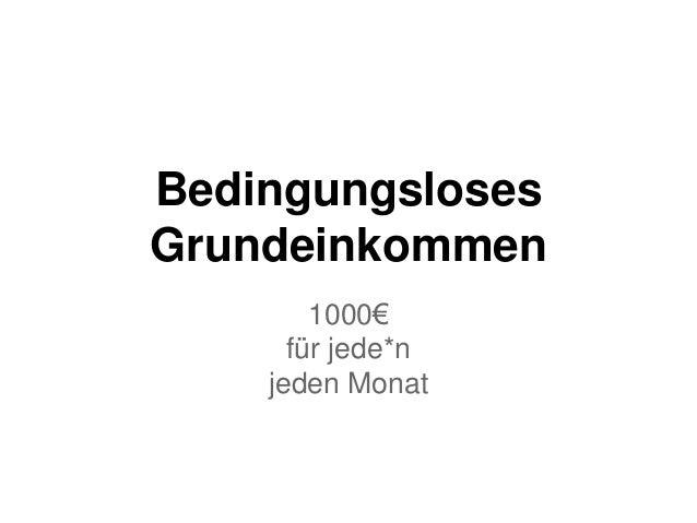 Bedingungsloses  Grundeinkommen  1000€  für jede*n  jeden Monat