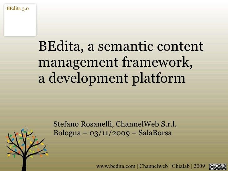 BEdita, a semantic content management framework, a development platform     Stefano Rosanelli, ChannelWeb S.r.l.   Bologna...
