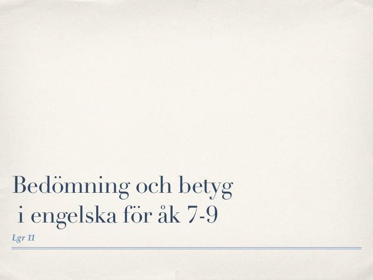 Bedömning och betygi engelska för åk 7-9Lgr 11